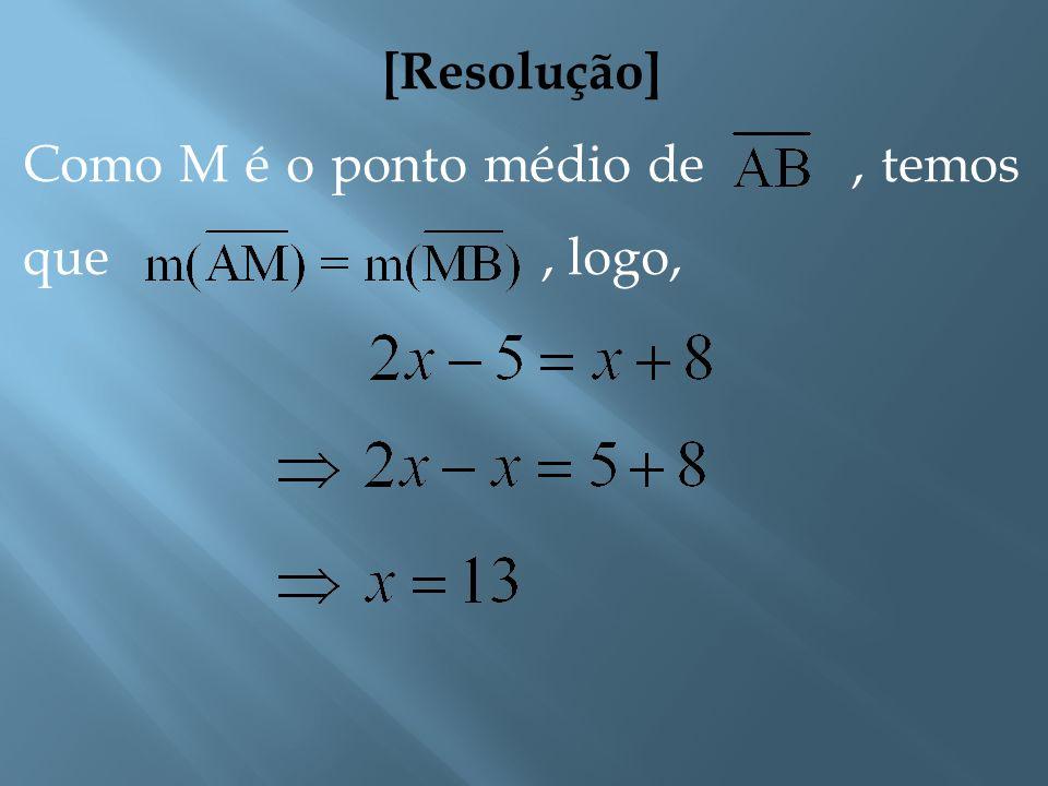 [Resolução] Como M é o ponto médio de , temos que , logo,